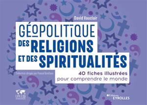 Géopolitique des religions et des spiritualités : 40 fiches illustrées pour comprendre le monde