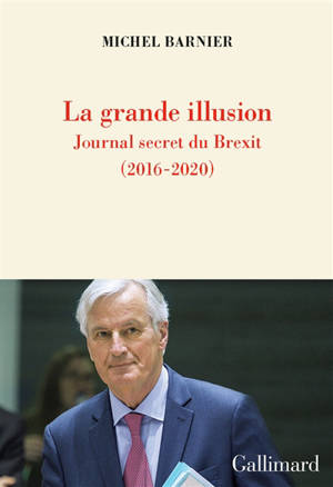 La grande illusion : journal secret du Brexit (2016-2020)