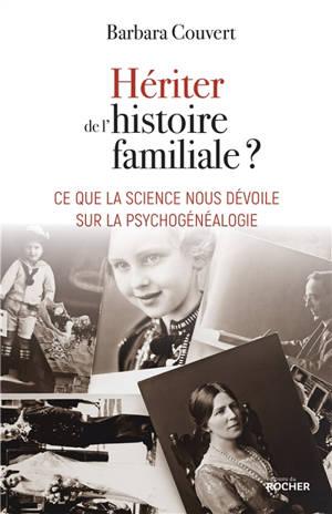 Héritier de l'histoire familiale ? : ce que la science nous dévoile sur la psychogénéalogie