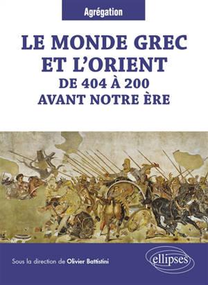 Le monde grec et l'Orient : de 404 à 200 avant notre ère : agrégation