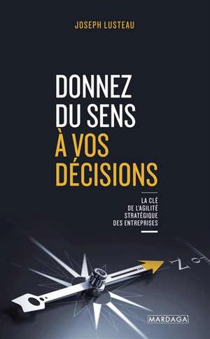 Donnez du sens à vos décisions : la clé de l'agilité stratégique des entreprises