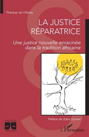 La justice réparatrice : une justice nouvelle enracinée dans la tradition africaine