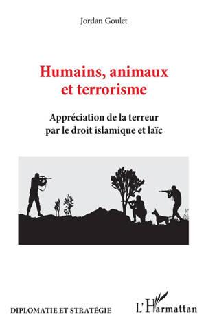 Humains, animaux et terrorisme : appréciation de la terreur par le droit islamique et laïc
