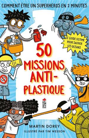50 missions anti-plastique : comment être un super-héros en 2 minutes : le guide ultime pour sauver les océans