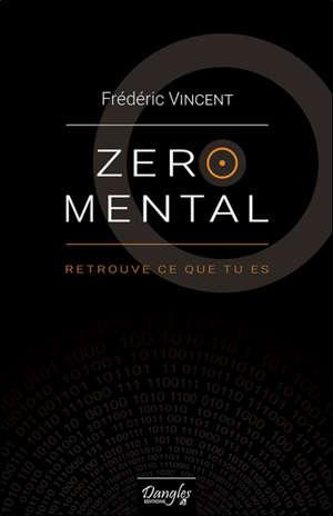 Zéro mental : retrouve ce que tu es
