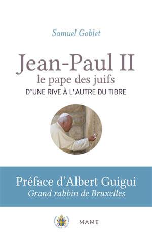 Jean-Paul II, le pape des juifs : d'une rive à l'autre du Tibre
