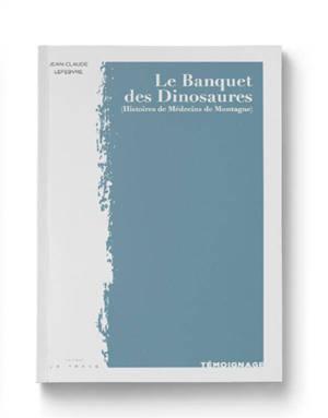 Le banquet des dinosaures (histoires de médecins de montagne)