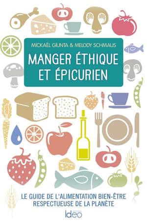 Manger éthique et épicurien : le guide de l'alimentation bien-être respectueuse de la planète