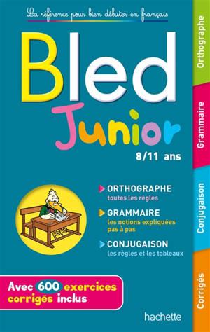 Bled junior, 8-11 ans : orthographe, grammaire, conjugaison