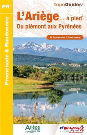L'Ariège... à pied : du piémont aux Pyrénées : 40 promenades & randonnées