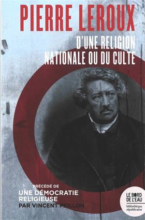 D'une religion nationale ou du culte. Précédé de Une démocratie religieuse