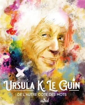 Ursula K. Le Guin : de l'autre côté des mots