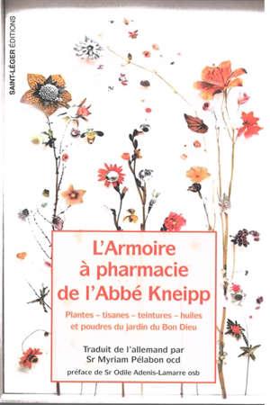 L'armoire à pharmacie de l'Abbé Kneipp : plantes, tisanes, teintures, huiles et poudres du jardin du bon Dieu