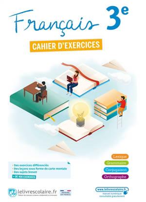 Français 3e : cahier d'exercices : lexique, grammaire, conjugaison, orthographe