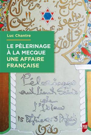 Le pèlerinage à La Mecque : une affaire française : anthologie de langue française sur le hajj (1798-1963)