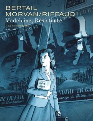 Madeleine, résistante. Volume 1, La rose dégoupillée