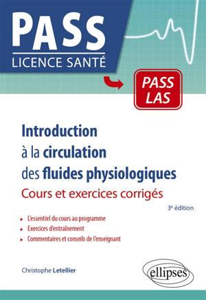 Introduction à la circulation des fluides physiologiques : cours, exercices corrigés et QCM : Pass LAS