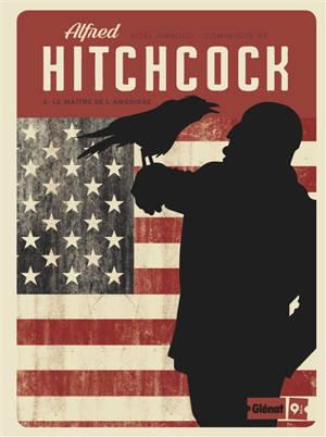 Alfred Hitchcock. Volume 2, Le maître de l'angoisse