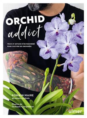 Orchid addict : trucs et astuces d'un passionné pour cultiver ses orchidées