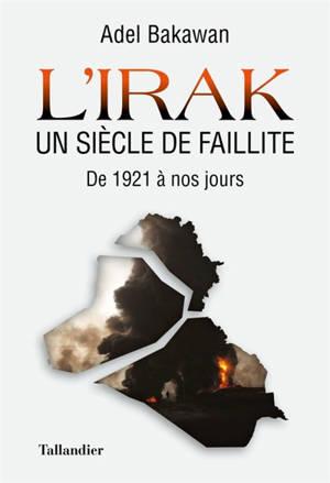 L'Irak, un siècle de faillite : de 1921 à nos jours