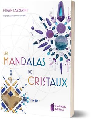 Les mandalas de cristaux : exploitez le pouvoir des cristaux et de la géométrie sacrée pour manifester l'abondance, la guérison et la protection