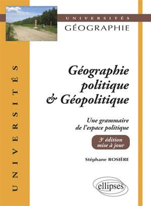 Géographie politique & géopolitique : une grammaire de l'espace politique