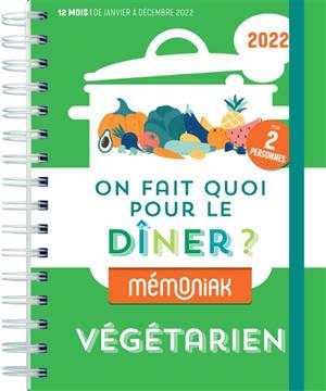 On fait quoi pour le dîner ? 2022 : végétarien, pour 2 personnes : 12 mois, de janvier à décembre 2022