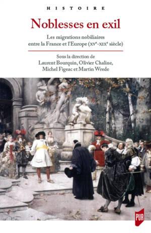 Noblesses en exil : les migrations nobiliaires entre la France et l'Europe (XVe-XIXe siècle)