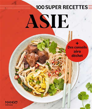 Asie : 100 super recettes