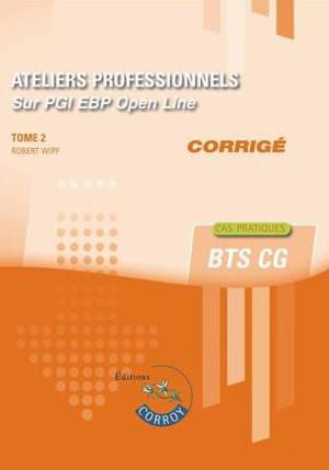 Ateliers professionnels sur PGI EBP Open Line : BTS CG : cas pratiques, corrigé. Volume 2