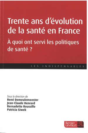 Trente ans d'évolution de la santé en France : à quoi ont servi les politiques de santé ?