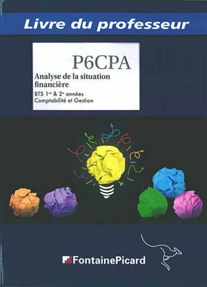 Analyse de la situation financière, BTS 1re & 2e années comptabilité et gestion : processus 6 : livre du professeur