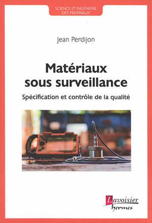 Matériaux sous surveillance : spécification et contrôle de la qualité