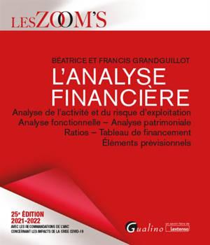 L'analyse financière : analyse de l'activité et du risque d'exploitation, analyse fonctionnelle, analyse patrimoniale, ratios, tableau de financement, éléments prévisionnels : 2021-2022