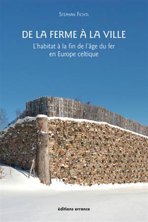 De la ferme à la ville : l'habitat à la fin de l'âge du fer en Europe celtique