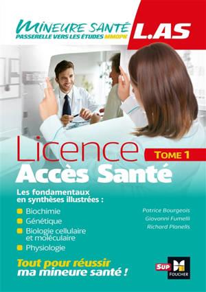 Licence accès santé (LAS). Volume 1, Biochimie, génétique, biologie cellulaire et moléculaire, physiologie : les fondamentaux en synthèses illustrées
