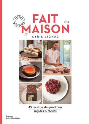 Fait maison : 45 recettes du quotidien, rapides & faciles. Volume 5, Spécial pâtisserie