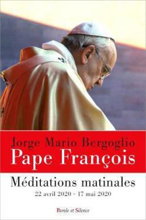 Méditations matinales, Homélies à Sainte Marthe, 22 avril 2020-17 mai 2020