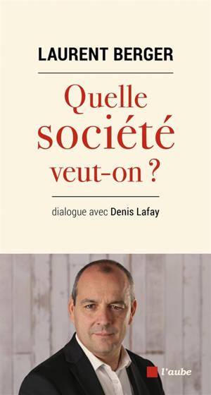 Quelle société veut-on ? : dialogue avec Denis Lafay