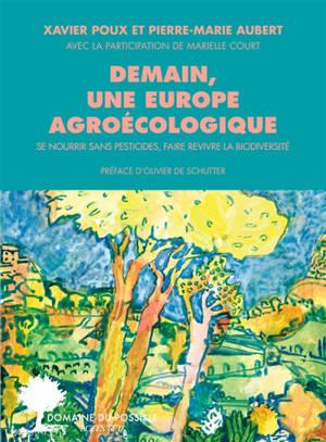 Demain, une Europe agroécologique : se nourrir sans pesticides, faire revivre la biodiversité
