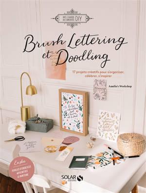 Brush lettering et doodling : 17 projets créatifs pour s'organiser, célébrer, s'inspirer
