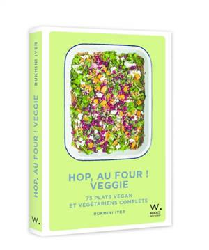 Hop, au four ! Veggie : 75 plats vegan et végétariens complets
