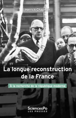 La longue reconstruction de la France : à la recherche de la république moderne