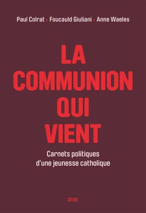 La communion qui vient : carnets politiques d'une jeunesse catholique