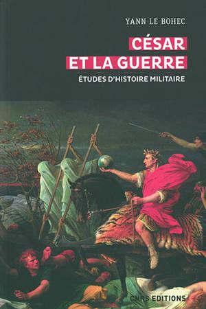 César et la guerre : études d'histoire militaire