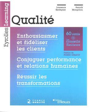 Qualité : enthousiasmer et fidéliser les clients, conjuguer performance et relations humaines, réussir les transformations
