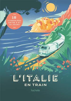 L'Italie en train : 18 itinéraires entre 5 et 14 jours