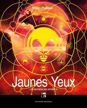 Les sentiers des astres. Volume 4, Jaunes yeux