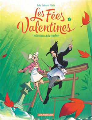 Les fées valentines. Volume 5, Les sorcières de la rébellion