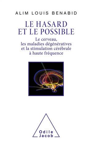 Le hasard et le possible : le cerveau, les maladies dégénératives et la stimulation cérébrale à haute fréquence